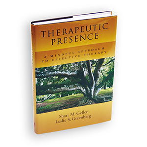 Therapeutic Presence - A Mindful Approach to Effective Therapy